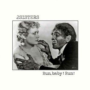 "2Sisters : ""Run, Baby! Run!"" LP & CD May 2018 Closer Records."