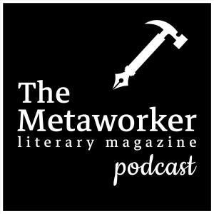 The Metaworker Literary Magazine Podcast