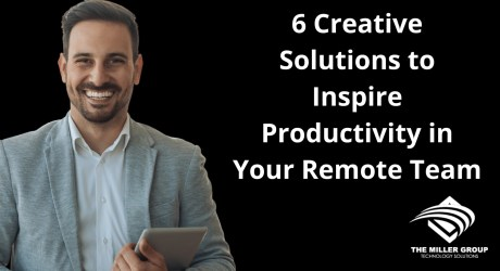 6 Creative Solutions to Inspire Productivity in Your Remote Team