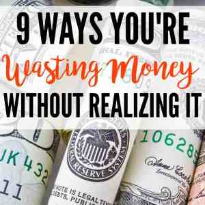 9 Ways You're Wasting Money Without Realizing It