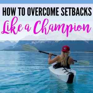 How To Overcome Setbacks Like a Champion
