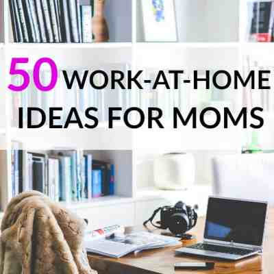 50 Work-From-Home Ideas for Moms