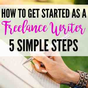 How To Get Started as a Freelance Writer – 5 Simple Steps