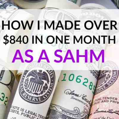 How I Made Over $840 in One Month As A SAHM