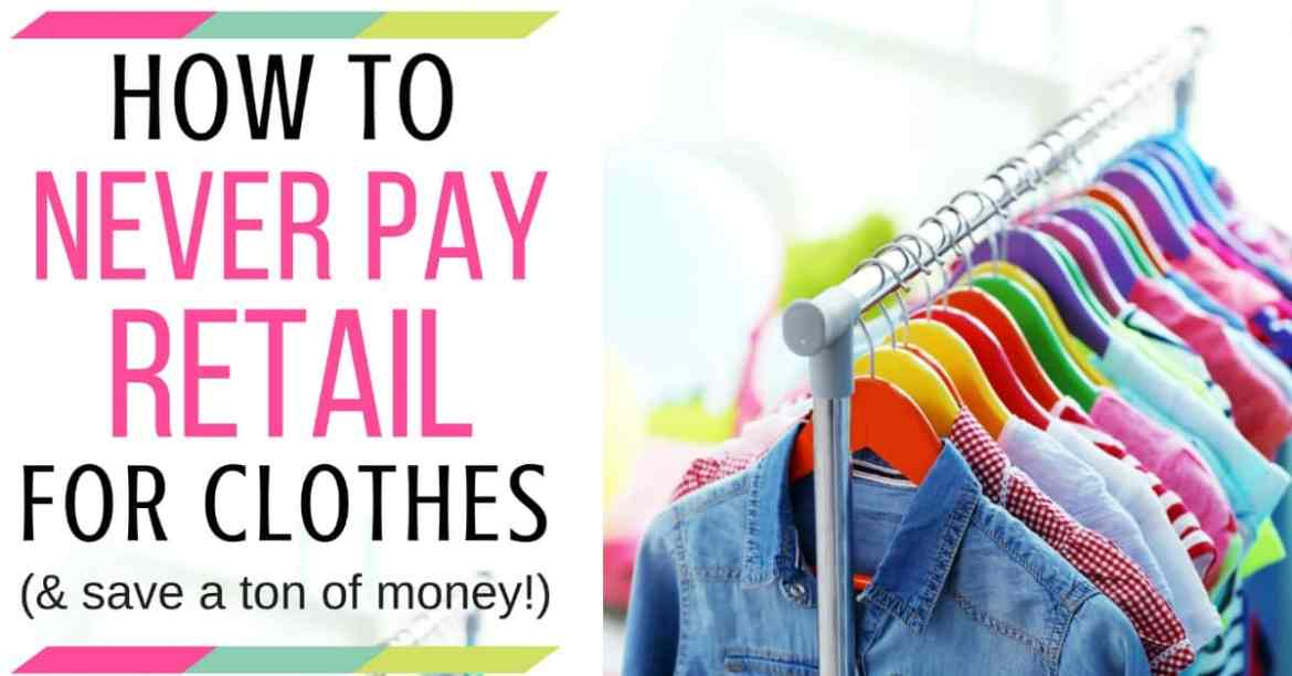 How To Never Pay Retail For Clothes
