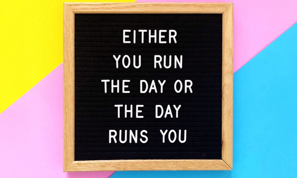 either you run the day or the day runs you letter board message board inspiration inspirational t20 Qz3vJW scaled