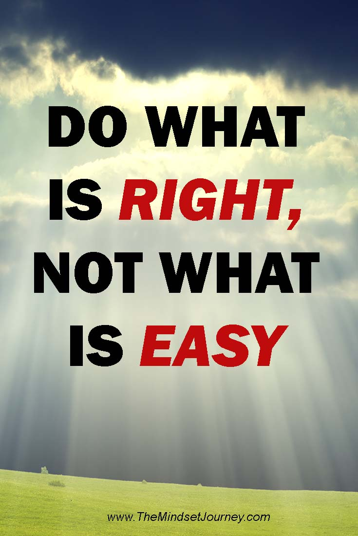 Do What Is Right Not What Is Easy The Mindset Journey