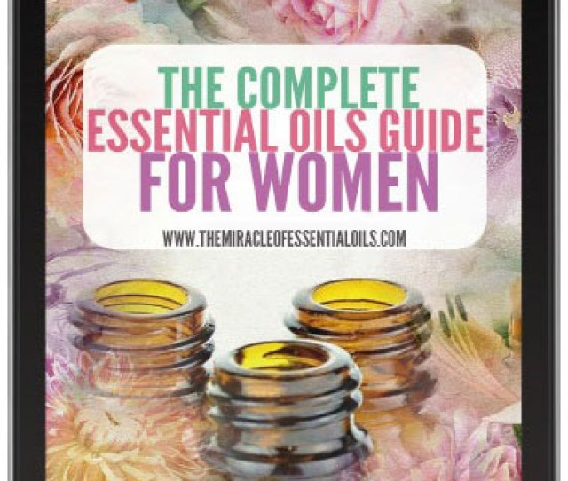 The Complete Essential Oils Guide For Women Ebook