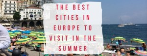 The Best Cities in Europe to Visit in the Summer
