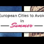 European Cities to Avoid in the Summer