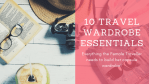 10 Travel Wardrobe Essentials for Female Travellers