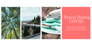 Travel During COVID: How to Stay Safe and Explore