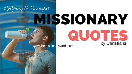 Missionary quotes by christians - Uplifting & Powerful