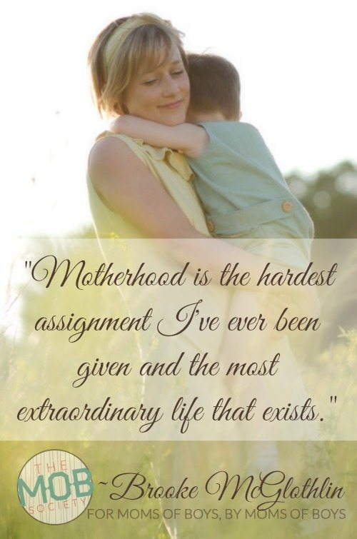 Motherhood is the hardest assignment I've ever been given and the most extraordinary life that exists.