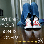 When Your Son Is Lonely