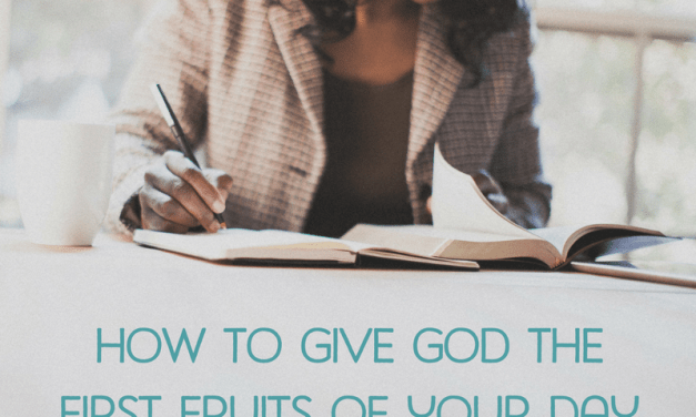 How to give God the first fruits of your day (when you don't have any)