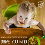 When Mealtimes with Boys Drive You Mad!