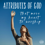 Attributes of God that Move My Heart to Worship