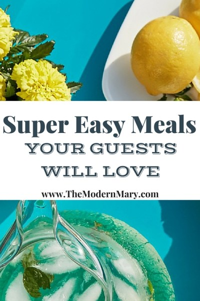 Super easy meals your guests will love