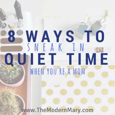 8 Ways for a Busy Mom to Sneak In Quiet Time with the Lord