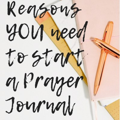 4 Reasons You Need to Start a Prayer Journal Today