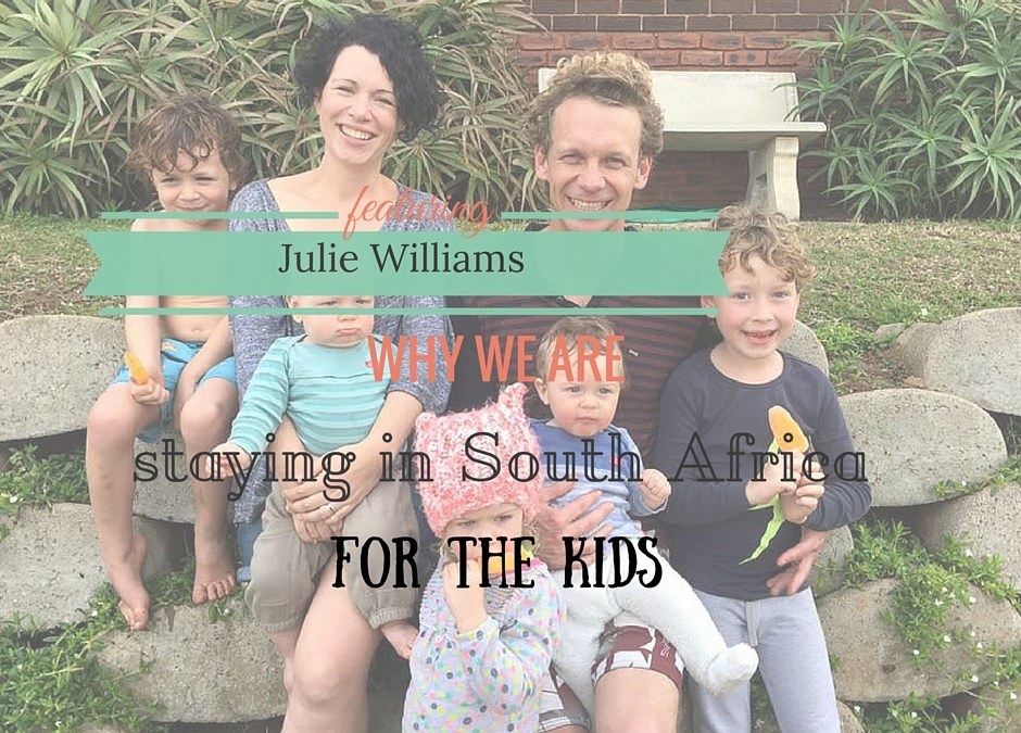 {Guest post} Why We Are Staying in South Africa For The Kids! By Julie Williams