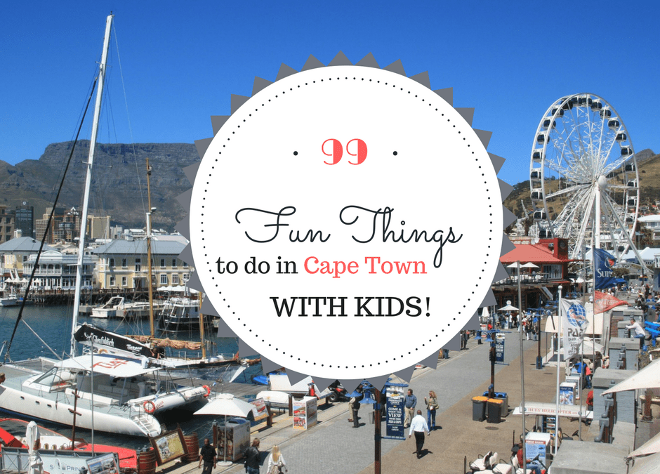 99 FUN things to do with kids in Cape Town (UPDATED!) Plus easy links!