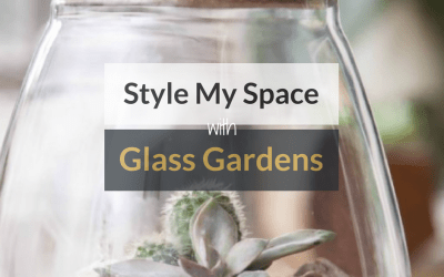 Style My Space With Glass Gardens