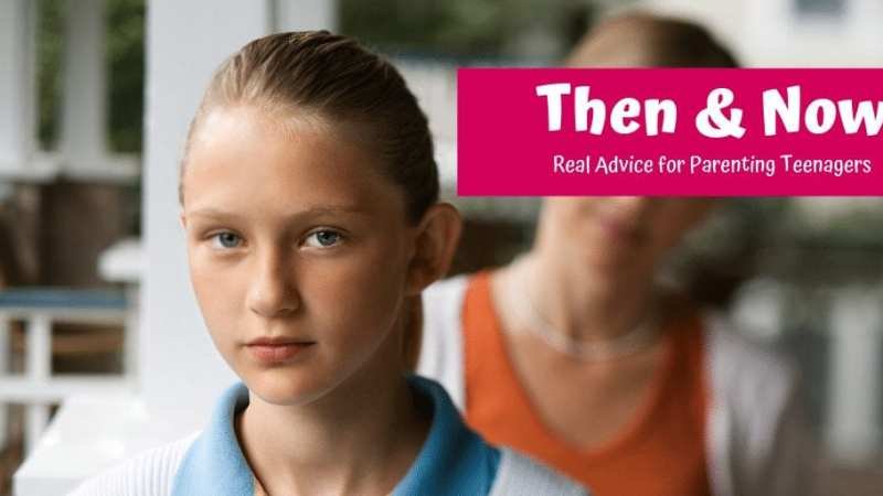 Then & Now- @parentandteen Real World Advice for Parenting Teenagers #ThenAndNowKids #CPTC #parenting