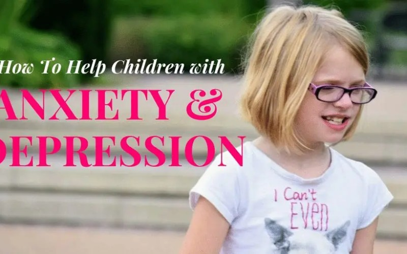 How to Help Children with Depression and Anxiety Stay Calm