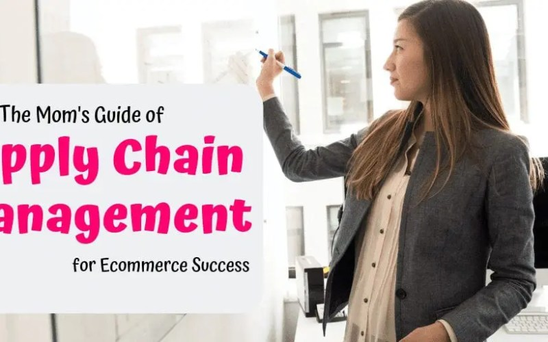 The Mom's Guide of Supply Chain Management for Ecommerce Success