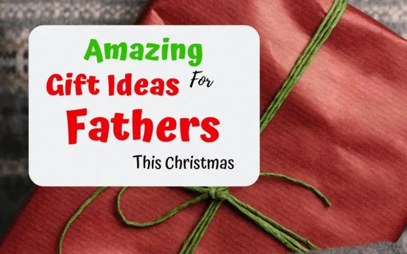 7 Amazing Gift Ideas For Fathers This Christmas