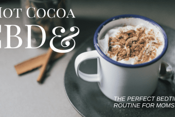 CBD Hot Cocoa – The Perfect Bedtime Routine for Moms
