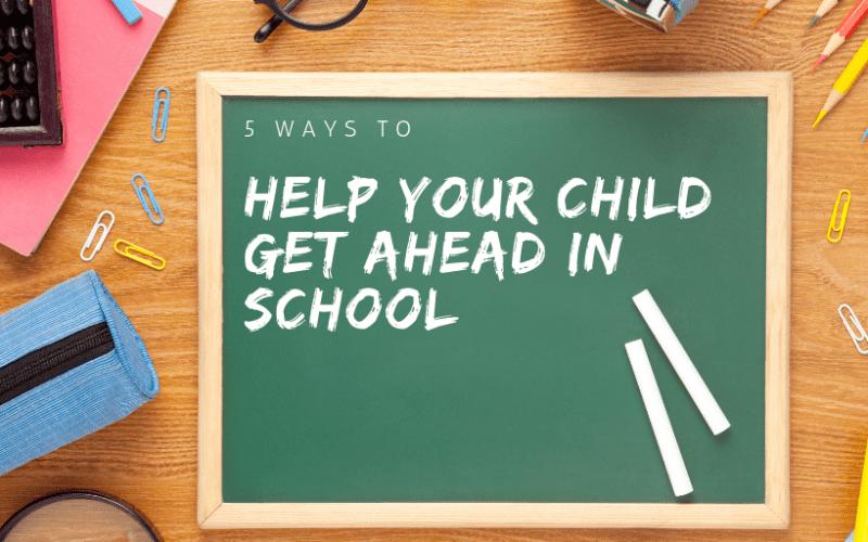 5 Ways to Help Your Child Get Ahead in School