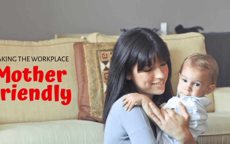 How to make your workplace mother-friendly