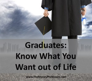 Advice for College Graduates - Know What You Want out of Life
