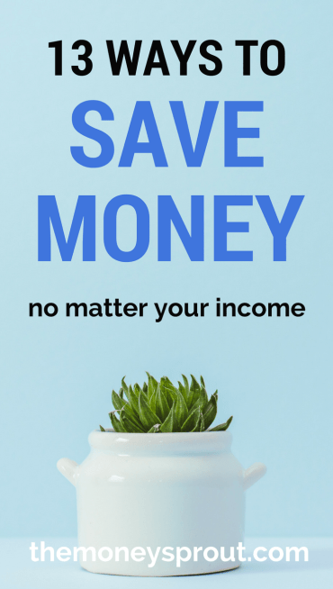 13 Tips on How to Save Money no Matter How Much Your Income