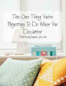 The One Thing You're Forgetting To Do When You Declutter