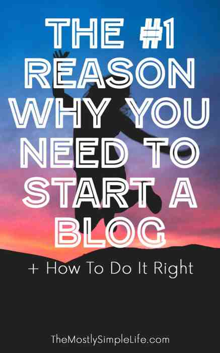 The #1 reason you NEED to start a blog + simple steps to get one started the right way.