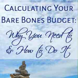 Calculating Your Bare Bones Budget: Why You Need to & How to Do It