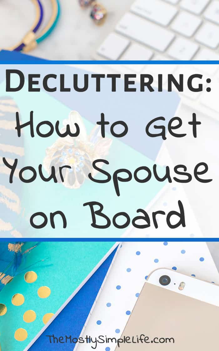 Decluttering: How to Get Your Spouse On Board | How to get your husband to declutter | Living with a packrat | I'm going to try these tips!