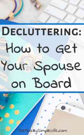 Decluttering: How to Get Your Spouse On Board | How to get your spouse to declutter | Living with a packrat | I'm going to try these tips!