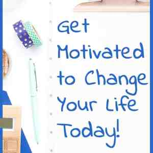 Get Motivated to Change Your Life Today