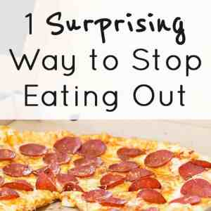 1 Surprising Way to Stop Eating Out