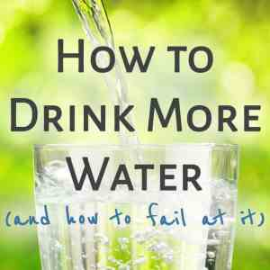 How to Drink More Water (and how to fail at it)