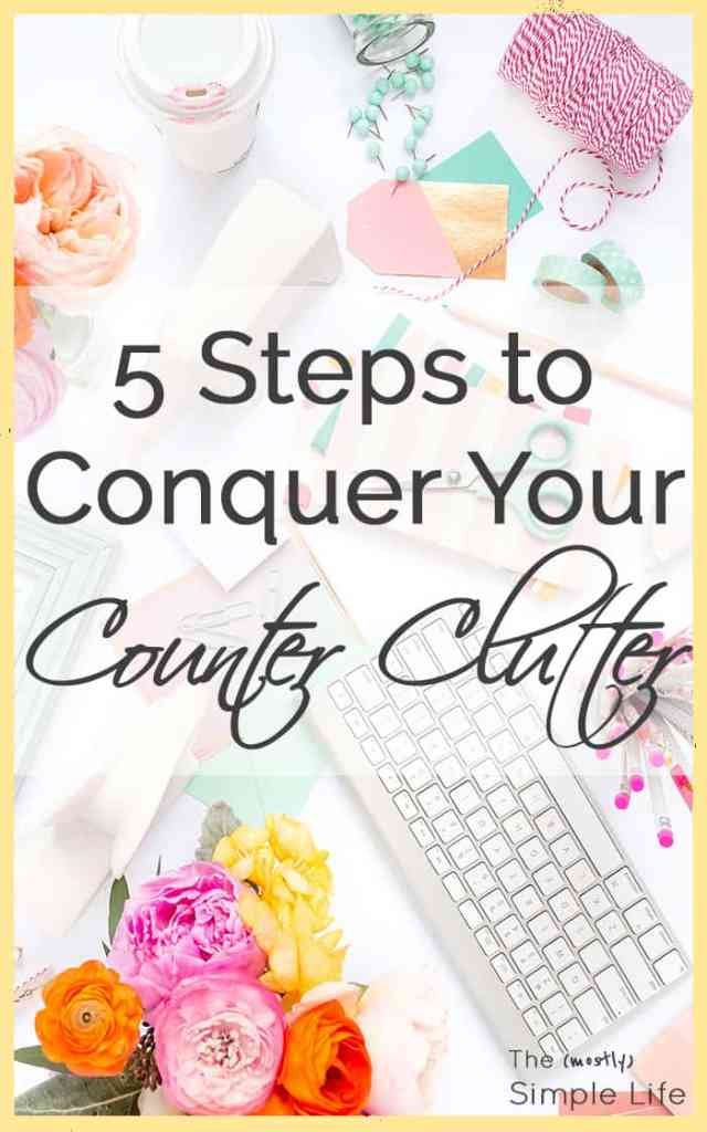 5 Steps to Conquer Your Counter Clutter | If you have piles accumulating on every flat surface in your house, these 5 steps to get rid of counter clutter really work!