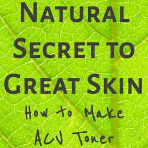 The Natural Secret to Great Skin: ACV Toner