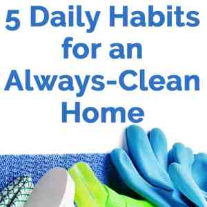 5 Daily Habits for an Always-Clean Home