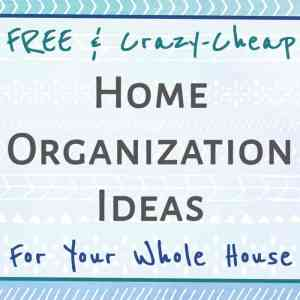 Free and Crazy-Cheap Home Organization Ideas