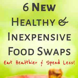 6 Healthy & Inexpensive Food Swaps